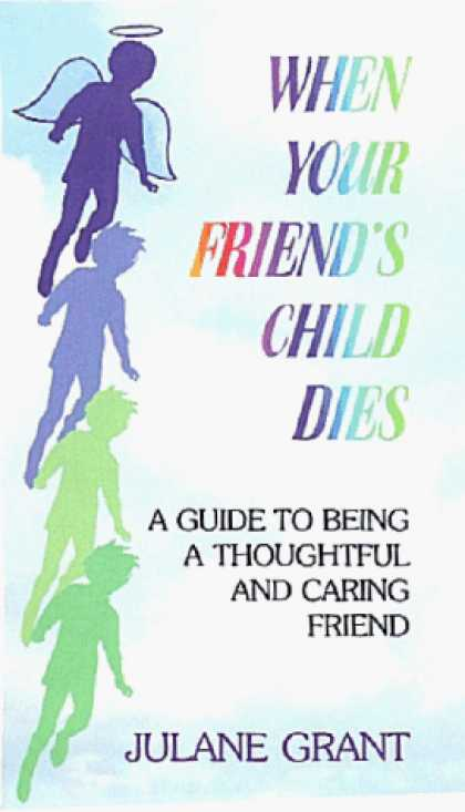Books About Friendship - When Your Friend's Child Dies: A Guide to Being a Thoughtful and Caring Friend