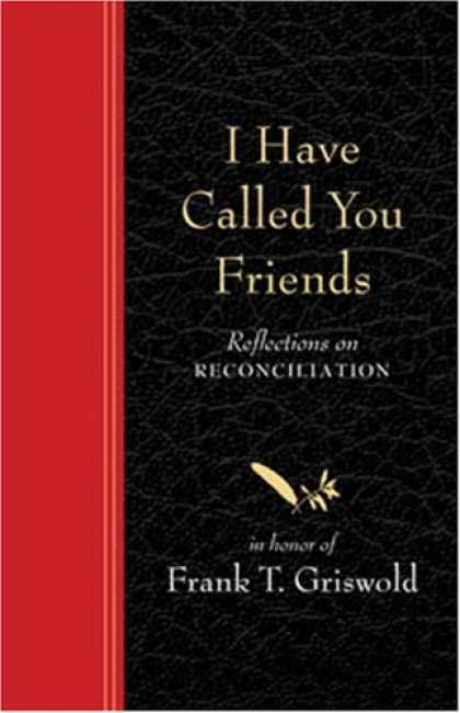 Books About Friendship - I Have Called You Friends: Reflections on Reconciliation in Honor of Frank T. Gr