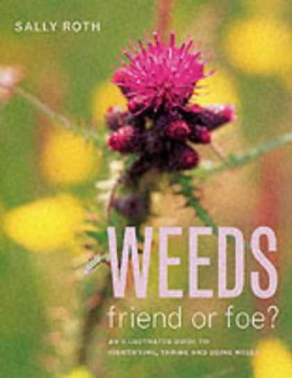Books About Friendship - Weeds: Friend or Foe? - An Illustrated Guide to Identifying, Taming and Using We