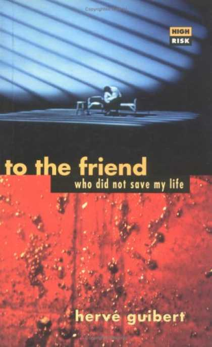Books About Friendship - To the Friend Who Did Not Save My Life (High Risk Books)