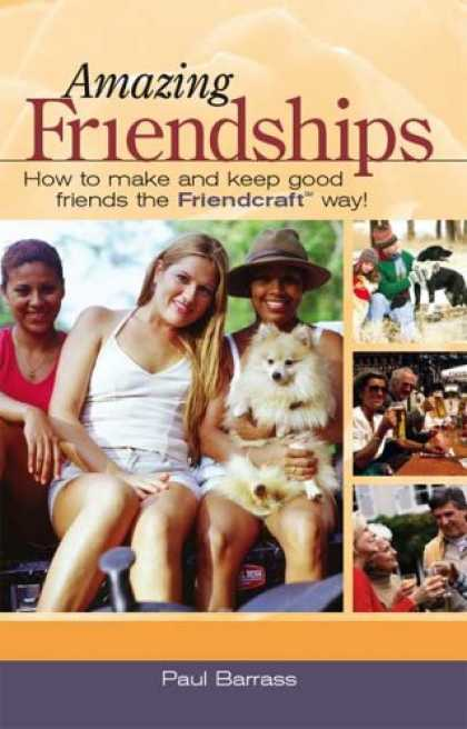 Books About Friendship - Amazing Friendships: How to Make and Keep Good Friends the Friendcraft Way!