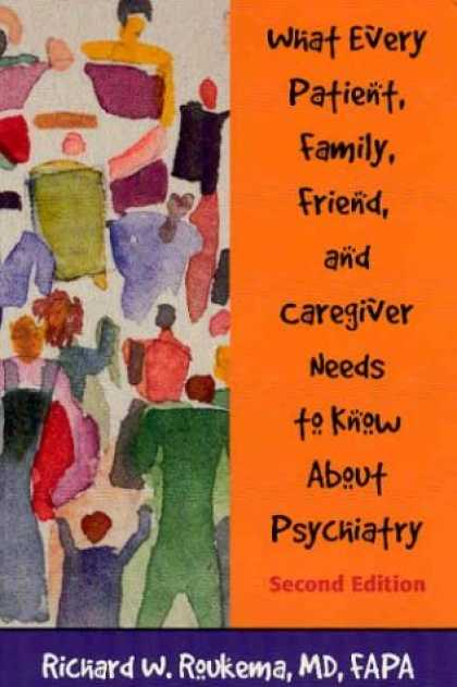 Books About Friendship - What Every Patient, Family, Friend, and Caregiver Needs to Know About Psychiatry