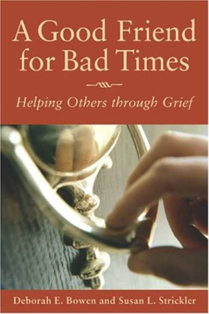 Books About Friendship - A Good Friend for Bad Times: Helping Others Through Grief