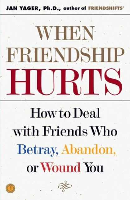Books About Friendship - When Friendship Hurts: How to Deal With Friends Who Betray, Abandon, or Wound Yo