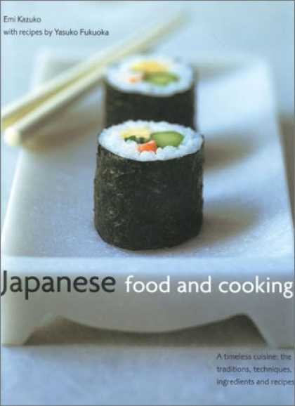 Books About Japan - Japanese Food and Cooking: A Timeless Cuisine: The Traditions, Techniques, Ingre