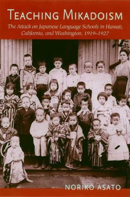 Books About Japan - Teaching Mikadoism: The Attack on Japanese Language Schools in Hawaii, Californi