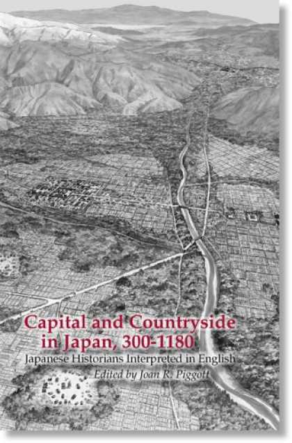 Books About Japan - Capital and Countryside in Japan, 300-1180: Japanese Historians Interpreted in E