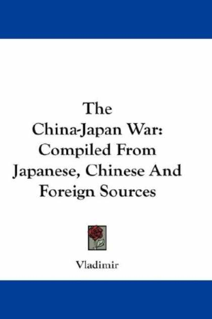 Books About Japan - The China-Japan War: Compiled From Japanese, Chinese And Foreign Sources