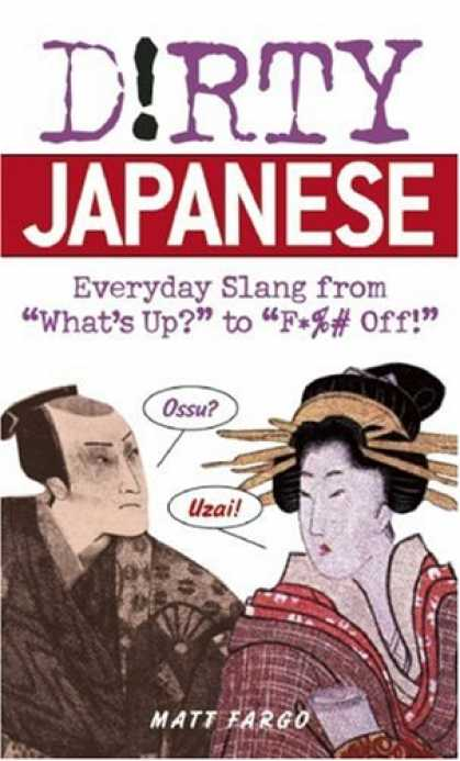 "Books About Japan - Dirty Japanese: Everyday Slang from ""What's Up?"" to ""F*%# Off!"" (Dirty Everyday"