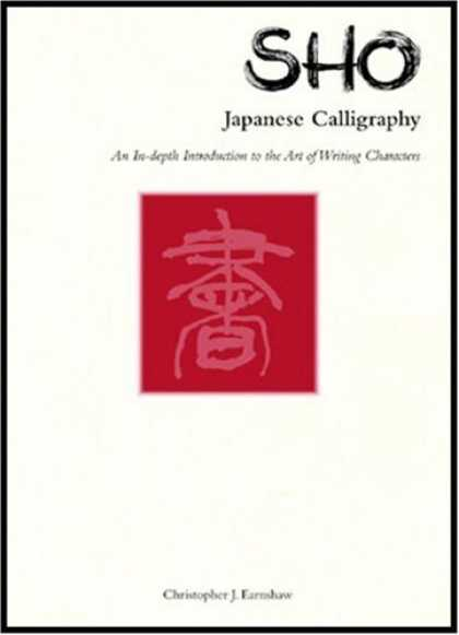 Books About Japan - Sho Japanese Calligraphy: An In-Depth Introduction to the Art of Writing Charact