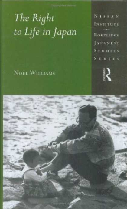 Books About Japan - The Right to Life in Japan (Nissan Institute Routledge Japanese Studies Series)