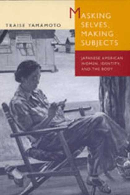 Books About Japan - Masking Selves, Making Subjects: Japanese American Women, Identity, and the Body