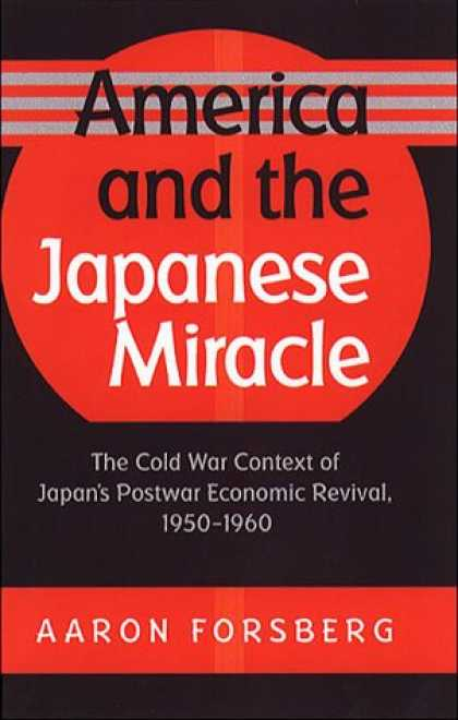 Books About Japan - America and the Japanese Miracle: The Cold War Context of Japan's Postwar Econom