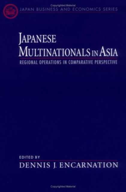 Books About Japan - Japanese Multinationals in Asia: Regional Operations in Comparative Perspective