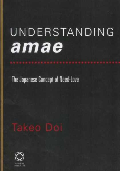 Books About Japan - Understanding Amae: The Japanese Concept of Need-Love (Collected Papers of Twent