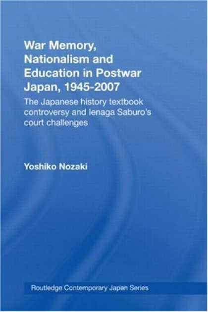 Books About Japan - War Memory, Nationalism and Education in Postwar Japan, 1945-2007: The Japanese