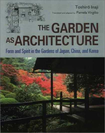 Books About Japan - The Garden As Architecture: Form and Spirit in the Gardens of Japan, China, and