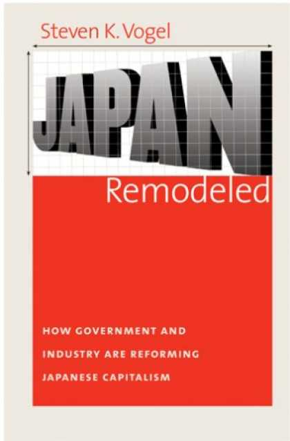 Books About Japan - Japan Remodeled: How Government and Industry Are Reforming Japanese Capitalism (