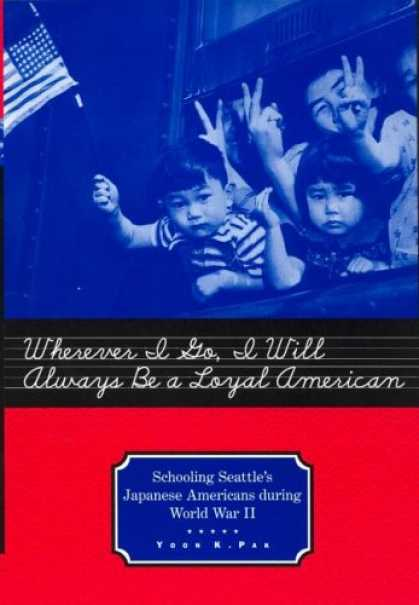 Books About Japan - Wherever I Go, I Will Always Be a Loyal American: Seattle's Japanese American Sc