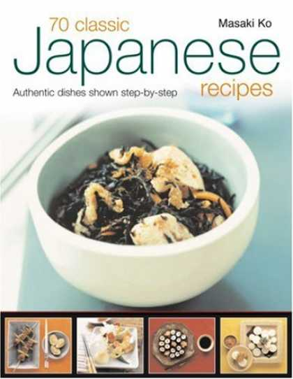 Books About Japan - 70 Classic Japanese Recipes: From sushi to noodles, from miso soup to tempura--a