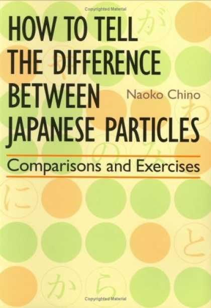 Books About Japan - How to Tell the Difference between Japanese Particles: Comparisons and Exercises