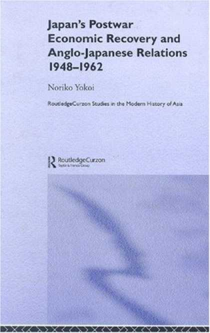 Books About Japan - Japan's Postwar Economic Recovery and Anglo-Japanese Relations, 1948-1962 (Routl