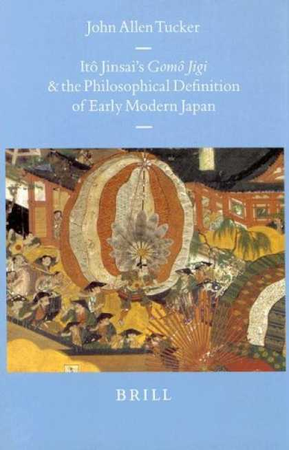 Books About Japan - Ito Jinsai's Gomo Jigi and the Philosophical Definition of Early Modern Japan (B