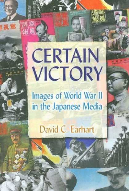 Books About Japan - Certain Victory: Images of World War II in Japanese Media (Japan and the Modern
