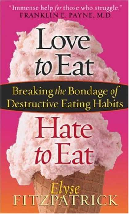 Books About Love - Love to Eat, Hate to Eat: Breaking the Bondage of Destructive Eating Habits