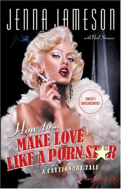 Books About Love - How to Make Love Like a Porn Star: A Cautionary Tale