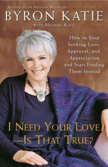 Books About Love - I Need Your Love - Is That True?: How to Stop Seeking Love, Approval, and Apprec