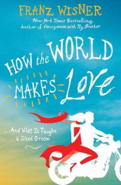 Books About Love - How the World Makes Love: . . . And What It Taught a Jilted Groom