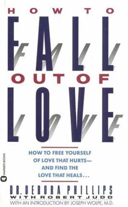Books About Love - How to Fall out of Love: How to Free Yourself of Love That Hurts--and Find the L
