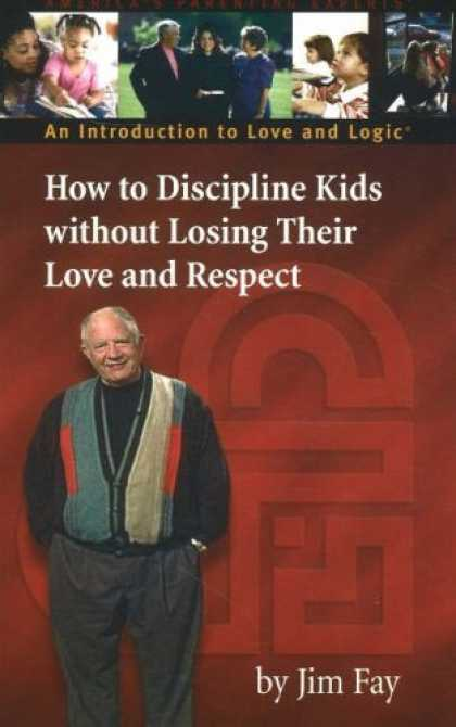 Books About Love - How to Discipline Kids Without Losing Their Love and Respect: An Introduction to