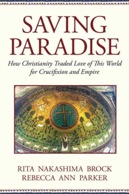 Books About Love - Saving Paradise: How Christianity Traded Love of This World for Crucifixion and