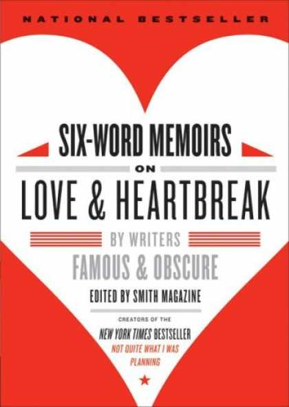 Books About Love - Six-Word Memoirs on Love and Heartbreak: by Writers Famous and Obscure