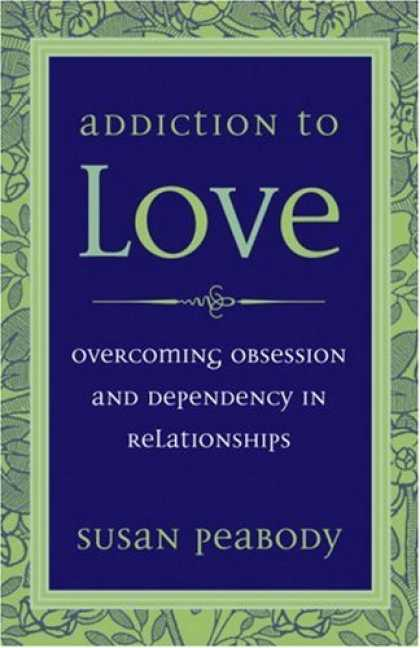 Books About Love - Addiction to Love: Overcoming Obsession and Dependency in Relationships