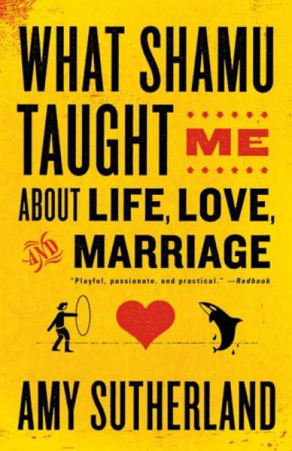 Books About Love - What Shamu Taught Me About Life, Love, and Marriage: Lessons for People from Ani