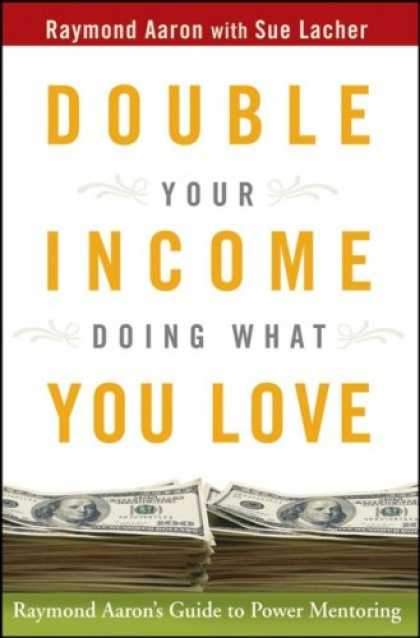 Books About Love - Double Your Income Doing What You Love: Raymond Aaron's Guide to Power Mentoring