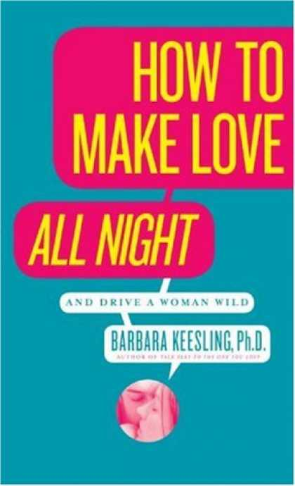 Books About Love - How to Make Love All Night: And Drive a Woman Wild! (And Drive a Woman Wild : Ma