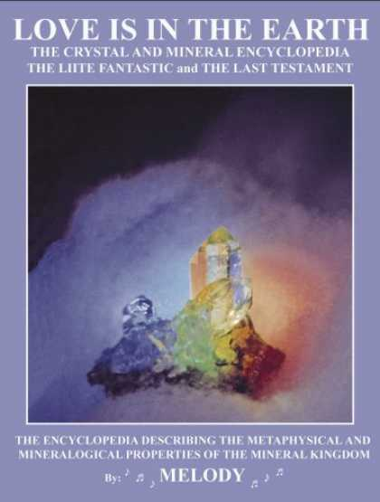 Books About Love - LOVE IS IN THE EARTH: The Crystal & Mineral Encyclopedia--The LIITE Fantastic, T