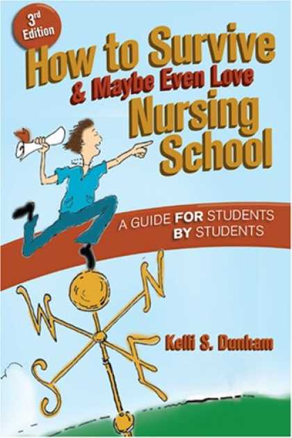 Books About Love - How to Survive, & Maybe Even Love Nursing School: A Guide for Students by Studen