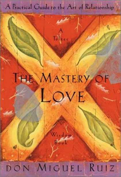 Books About Love - The Mastery of Love: A Practical Guide to the Art of Relationship (Toltec Wisdom
