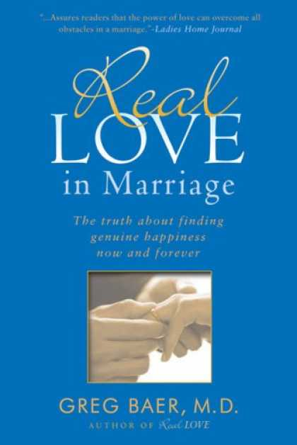 Books About Love - Real Love in Marriage: The Truth About Finding Genuine Happiness Now and Forever