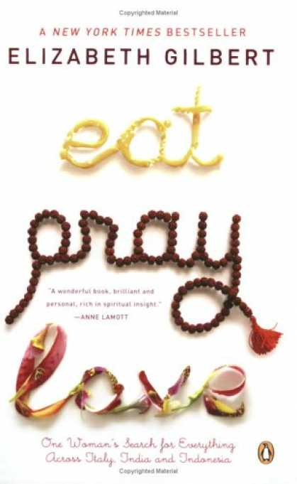Books About Love - Eat, Pray, Love: One Woman's Search for Everything Across Italy, India and Indon