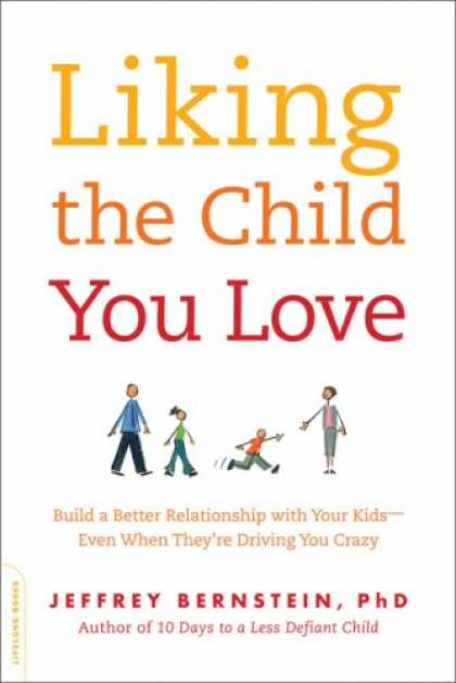 Books About Love - Liking the Child You Love: Build a Better Relationship with Your Kids-Even When