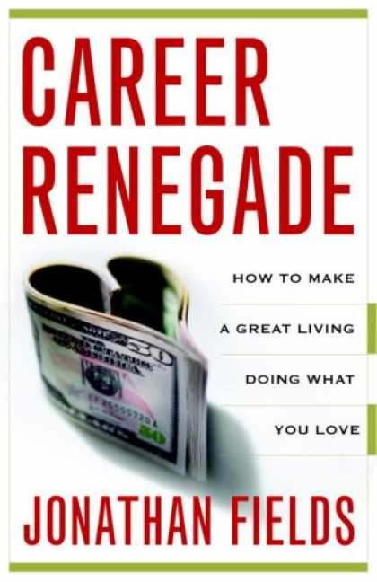 Books About Love - Career Renegade: How to Make a Great Living Doing What You Love