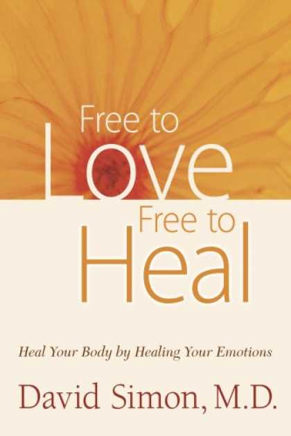 Books About Love - Free to Love, Free to Heal: Heal Your Body by Healing Your Emotions