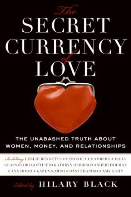 Books About Love - The Secret Currency of Love: The Unabashed Truth About Women, Money, and Relatio