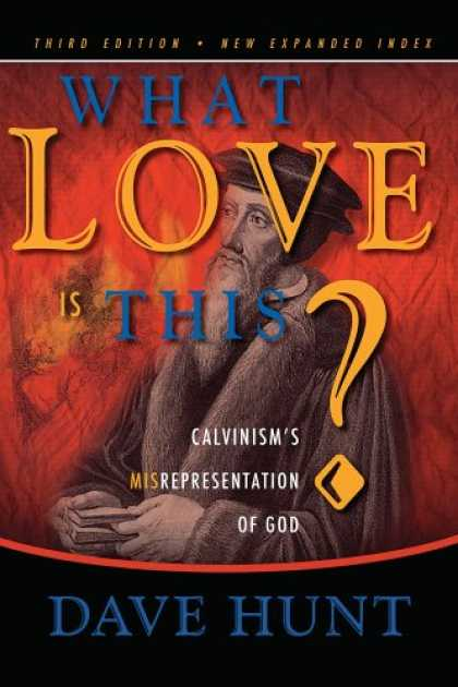 Books About Love - What Love is This? Calvinism's Misrepresentation of God